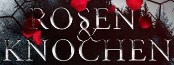 Rosen & Knochen - Schriftzug